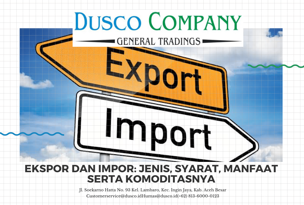 Ekspor dan Impor: Jenis, Syarat, Manfaat serta Komoditasnya 2021